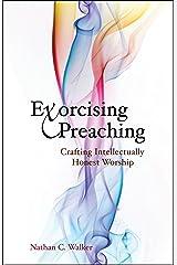 Exorcising Preaching: Crafting Intellectually Honest Worship Paperback