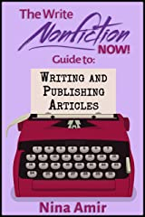 The Write Nonfiction NOW! Guide to Writing and Publishing Articles (Write Nonfiction NOW! Guides) Kindle Edition