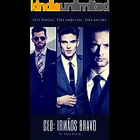 CEO: Irmãos Bravo: (Três Irmãos, Três Empresas, Três Amores)