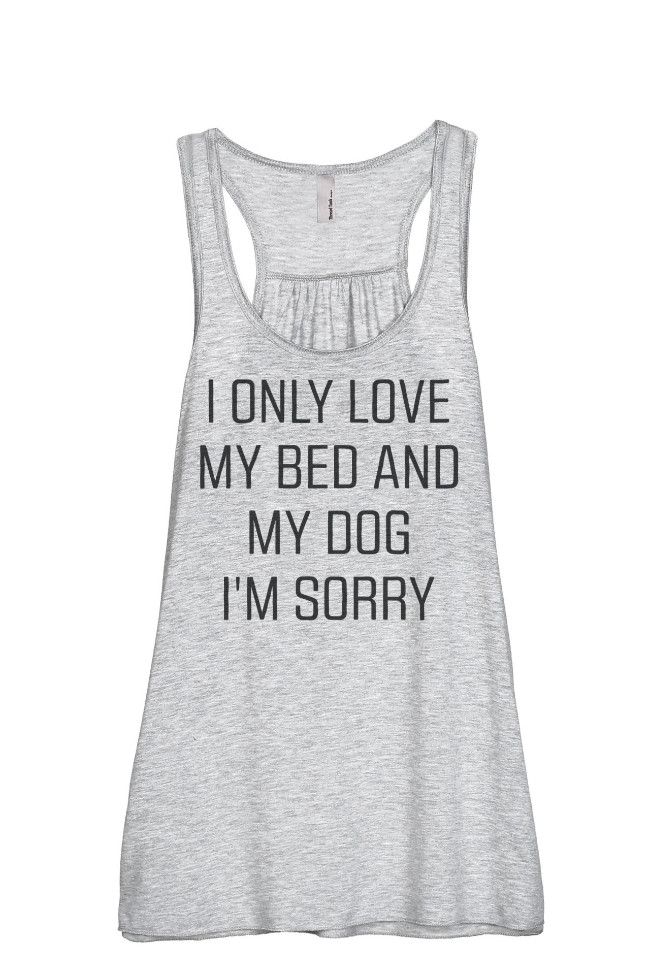 I Only Love My Bed and My Dog I'm Sorry Women's Fashion Sleeveless Flowy Racerback Tank Top Sport Grey Small