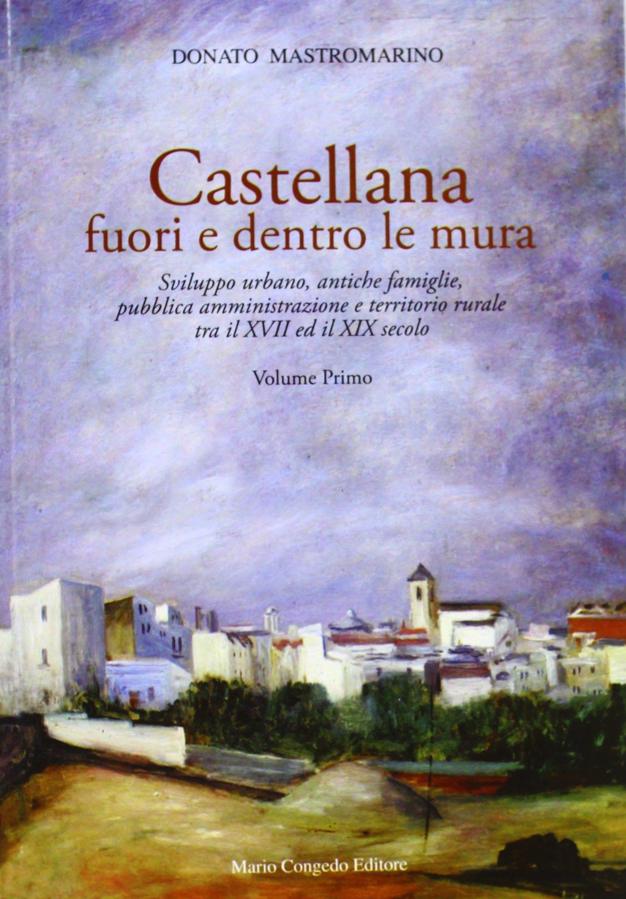 Read Online Castellana fuori e dentro le mura. Sviluppo urbano, antiche famiglie, pubblica amministrazione e territorio rurale tra il XVII ed il XIX secolo vol. 1 ebook