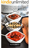 Sauces Cookbook: Top 50 Most Delicious Homemade Sauce Recipes with Modern Sauces and Barbecue Sauces, Recipes for Everyday including Marinades, Rubs, Mopping Sauces (Healthy Food Book 32)