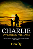 Charlie: An international thriller (Father, widower, recovering commando series Book 1)
