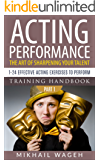 Acting Performance: the art of sharpening your talent: 1-24 effective acting exercises to perform (Acting performance, Training handbook)