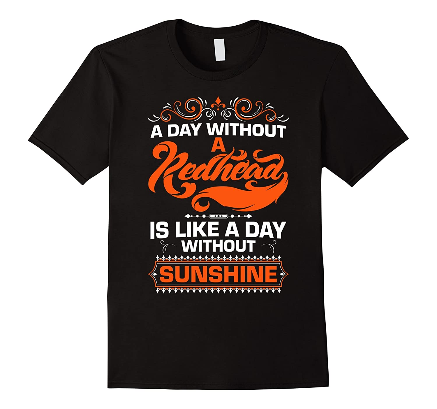A DAY WITHOUT A REDHEAD IS LIKE A DAY WITHOUT SUNSHINE SHIRT-FL
