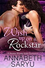 Wish Up On a Rockstar: A Steamy Wrong Sister Romance Kindle Edition