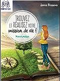 Trouvez et réalisez votre mission de vie : Manuel pratique (French Edition)
