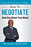 How To Negotiate And Get What You Want: Getting To Yes In A No, No World: A Guide To Haggling, Bartering and Bargaining Your Way to Success (English Edition)