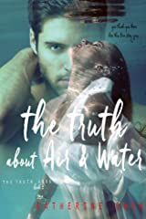 The Truth About Air & Water: (The Truth About Lies Book 2) Kindle Edition