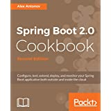 Spring Boot 2.0 Cookbook Second Edition: Configure, test, extend, deploy, and monitor your Spring Boot application both outsi
