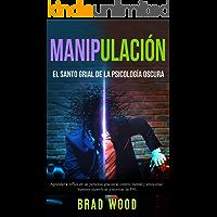 Manipulación: El santo grial de la Psicología Oscura - Aprender a influir en las personas gracias al Control Mental y Emocional, Hipnosis superficial y técnicas de PNL