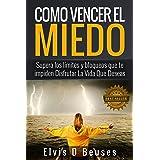 Como Vencer El Miedo: Supera los limites y bloqueos que te impiden Disfrutar La Vida Que Deseas (Miedo y Ansiedad) (Spanish E