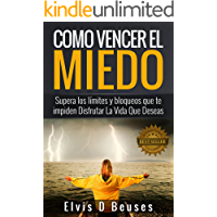 Como Vencer El Miedo: Supera los limites y bloqueos que te impiden Disfrutar La Vida Que Deseas (Spanish Edition)