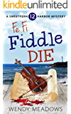 Fe Fi Fiddle Die (Sweetfern Harbor Mystery Book 12)