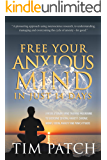 Free Your Anxious Mind In Just 14 Days: A revolutionary mind training programme to overcome general anxiety, chronic worry, social anxiety and panic attacks