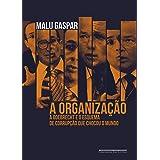 A organização: A Odebrecht e o esquema de corrupção que chocou o mundo (Portuguese Edition)