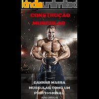 Ganhar Massa Muscular: Como aumentar os seus  músculos e ganhar massa muscular magra de forma rápida como um profissional de fitness
