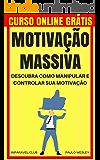 Motivação Massiva: Descubra Como Manipular e Controlar Sua Motivação (Imparavel.club Livro 15)