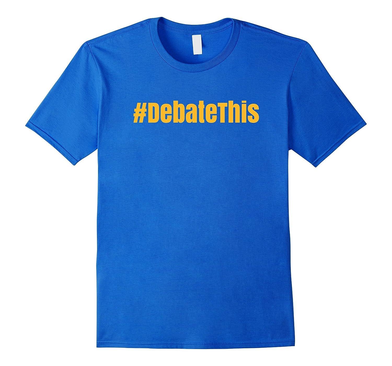 #DebateThis T-Shirt Hashtag Debate This Shirt Golden Print-Teeae
