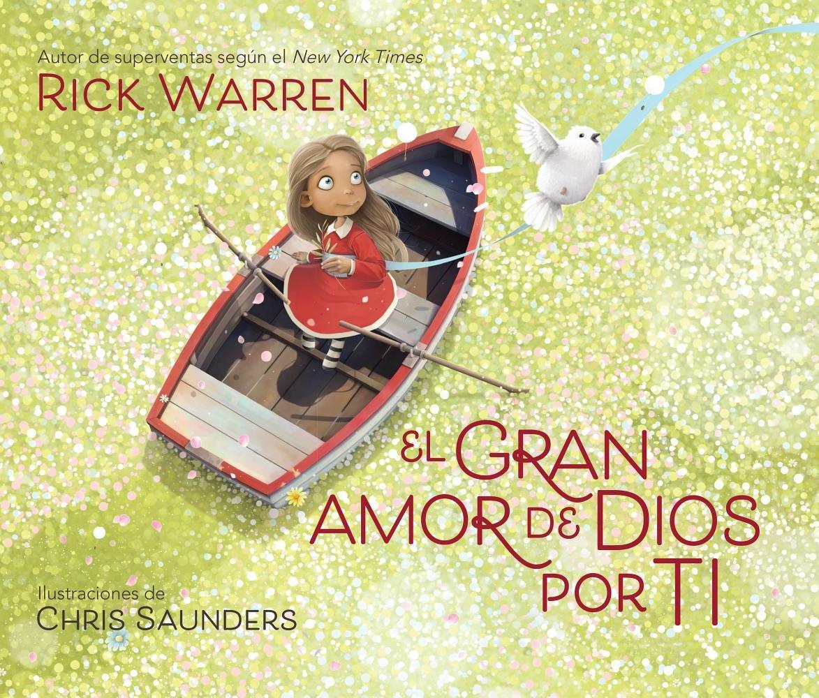 El Gran Amor De Dios Por Ti God S Great Love For You Spanish Edition Rick Warren Chris Saunders Chris Saunders 9780789924025 Books