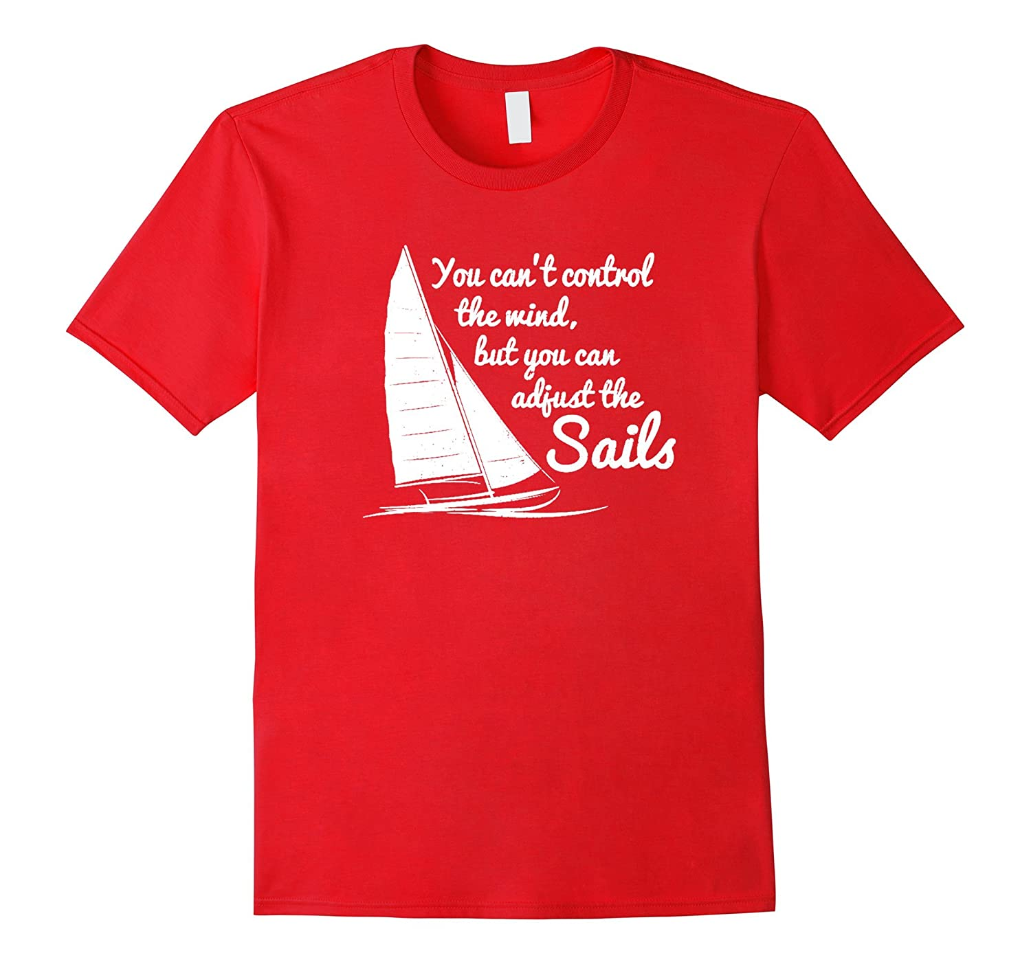 You Can't Control Wind But Adjust The Sails T Shirt slogan g-Art
