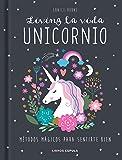 Living la vida unicornio: Métodos mágicos para sentirte bien (Hobbies)