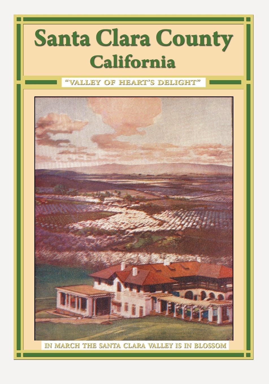 "Santa Clara County California ""Valley Of Heart's Delight"": Leigh Irvine,  Stephen Haughey: 9781441477972: Amazon.com: Books"