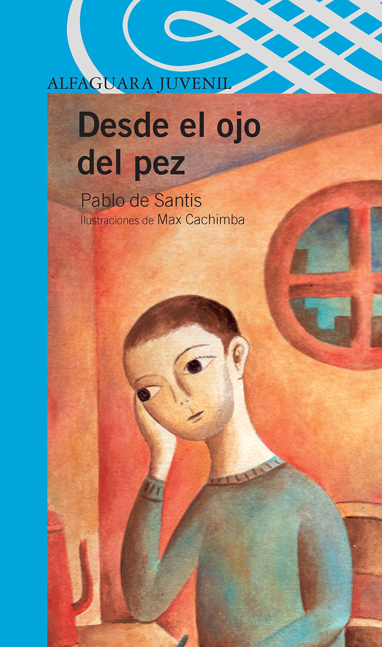 Desde El Ojo del Pez (Alfaguara Juvenil): Amazon.es: Pablo De Santis, Max Cachimba: Libros