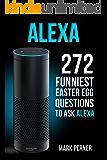Alexa: 272 Funny Easter Egg Questions (Amazon Echo, Amazon Dot, Amazon Alexa) (English Edition)