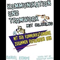 Kommunikation und Teamwork mit Co.Chi.ng: Mit der Kommunikationsbox zusammen erfolgreich sein (German Edition)