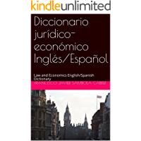 Diccionario jurídico-económico Inglés/Español: Law and Economics English/Spanish Dictionary