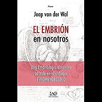 El Embrión en Nosotros: Una Embriología Dinámica Basada en el Enfoque Fenomenológico (Praxis) (Spanish Edition)