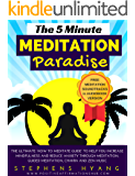 "The 5 Minute Meditation Paradise: The Ultimate ""How to Meditate Guide"" to Help You Increase Mindfulness and Reduce Anxiety Through Meditation, Guided Meditation, Chakra and Zen Music"