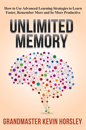 Unlimited Memory: How to Use Advanced Learning Strategies to Learn Faster; Remember More and be More Productive