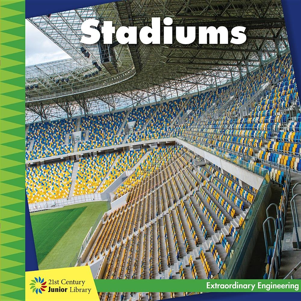 Stadiums (21st Century Junior Library: Extraordinary Engineering)