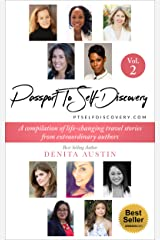 Passport To Self-Discovery Volume 2 Transformative Travel Stories Shared For the First Time.: An extraordinary compilation of life-changing travel stories from Women Around The World Kindle Edition