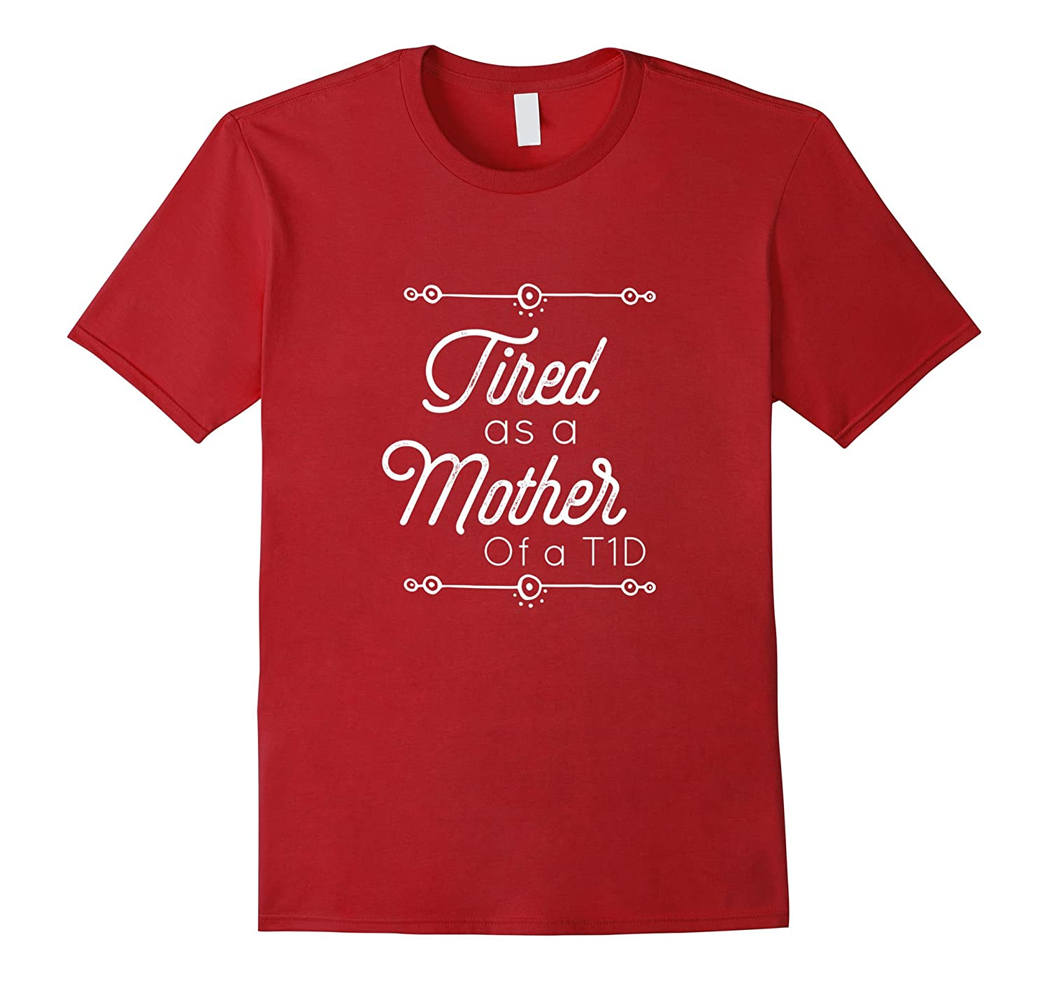 Tired as a Mother of a T1D Diabetic Mom Novelty T-Shirt-FL