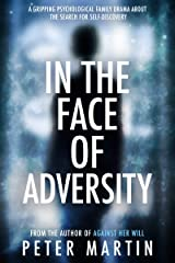 In the Face of Adversity: A Gripping Family Drama about the search for Self-Discovery Kindle Edition