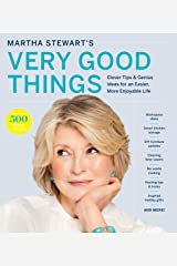 Martha Stewart's Very Good Things: Clever Tips & Genius Ideas for an Easier, More Enjoyable Life Kindle Edition