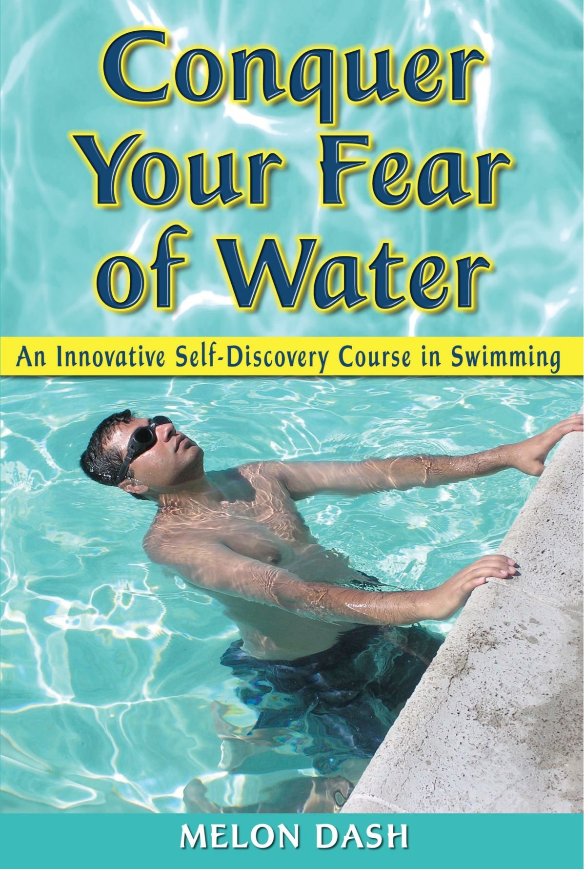 Conquer Your Fear Of Water: An Innovative Selfdiscovery Course In  Swimming: Melon Dash: 9781420864441: Amazon: Books