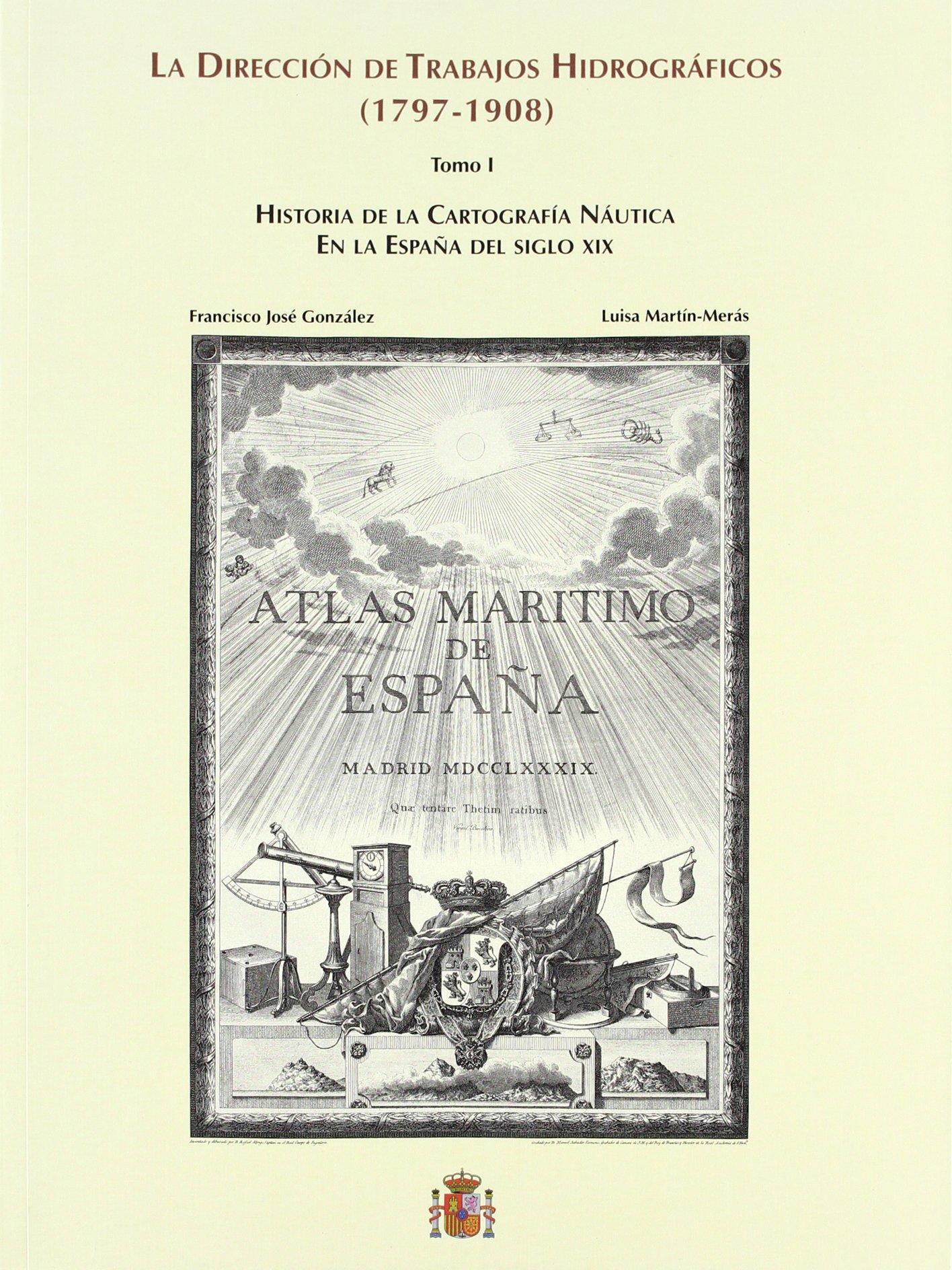 LA DIRECCION DE TRABAJOS HIDROGRAFICOS / 1797-1908) (T. 1 ...
