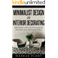 Minimalist Design and Interior Decorating: Minimalism and Common Sense to Declutter Your Home and Office (Cozy Designs, Minimalist Lifestyle, Effective Interiors)