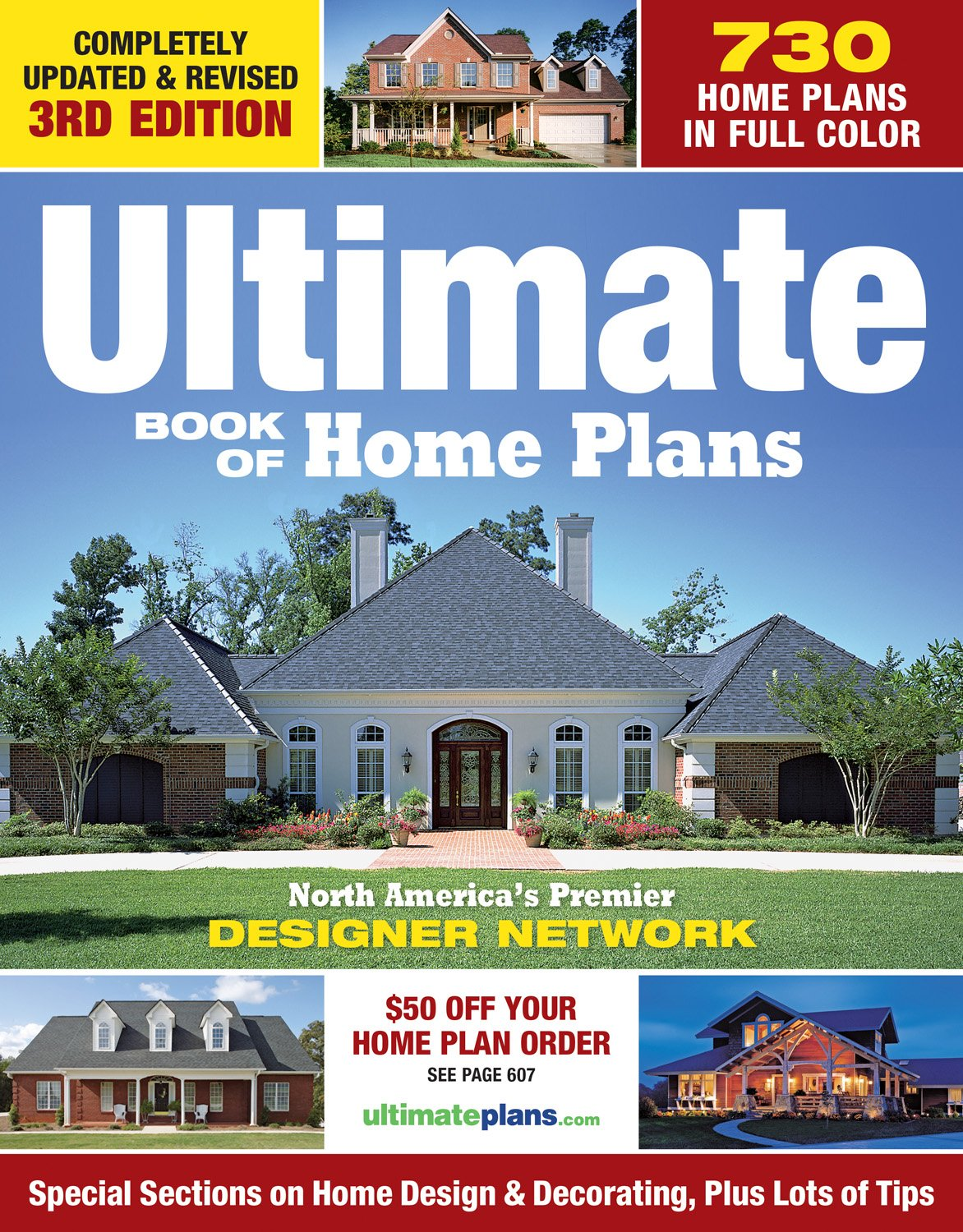 Ultimate Book Of Home Plans: 730 Home Plans In Full Color: North Americau0027s  Premier Designer Network: Special Sections On Home Designs U0026 Decorating,  Plus ...