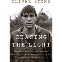 Chasing the Light: Writing, Directing, and Surviving Platoon, Midnight Express, Scarface, Salvador, and the Movie Game…