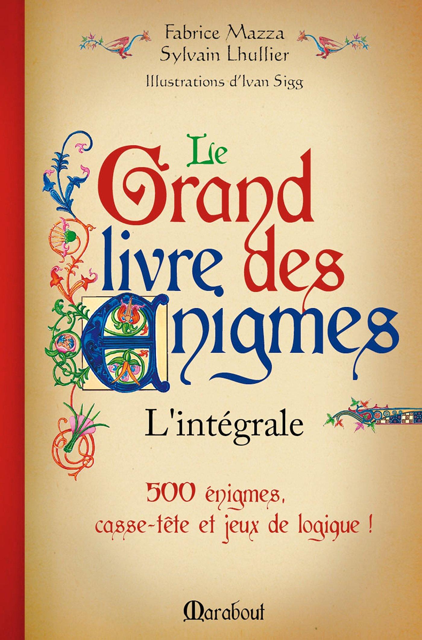 Le grand livre des énigmes : L'intégrale Relié – 7 octobre 2015 Sylvain Lhullier Fabrice Mazza Marabout 250110532X