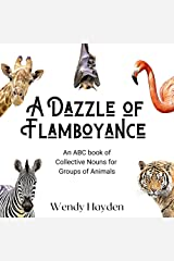 A Dazzle of Flamboyance: An ABC book of Collective Nouns for Groups of Animals Kindle Edition
