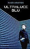 Ultraluce Blu (racconti di fantascienza): Fantascienza Sci-Fi