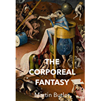 The Corporeal Fantasy: Waking Up From The Dream of Life (English Edition)