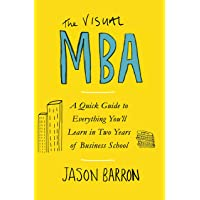 Visual MBA: A Quick Guide to Everything You'll Learn in Two Years of Business School, The