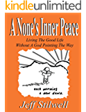 A None's Inner Peace: Living the Good Life Without A God Pointing the Way